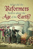 What did the Reformers believe about the age of the Earth?