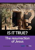 Is It True? The Resurrection of Jesus