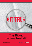 Is It True - The Bible - Can we trust it?