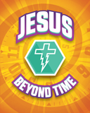 Jesus: Beyond Time!