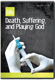 Death, Suffering and Playing God  (Sanctity of Life Series)
