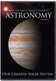 Our Created Solar System: What You Aren't Being Told About Astronomy Vol. 1